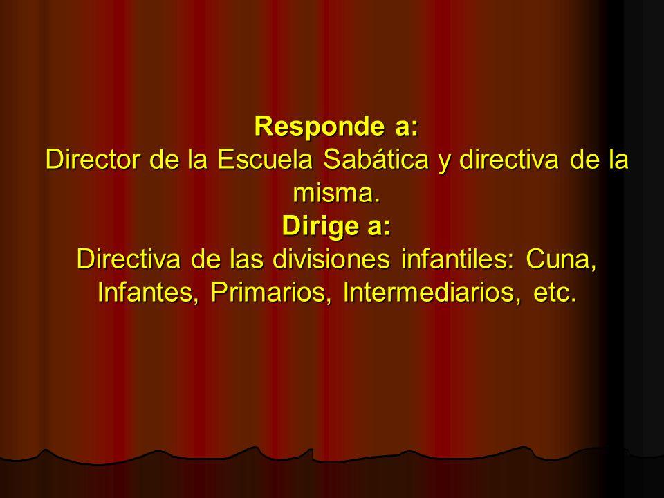Responde a: Director de la Escuela Sabática y directiva de la misma