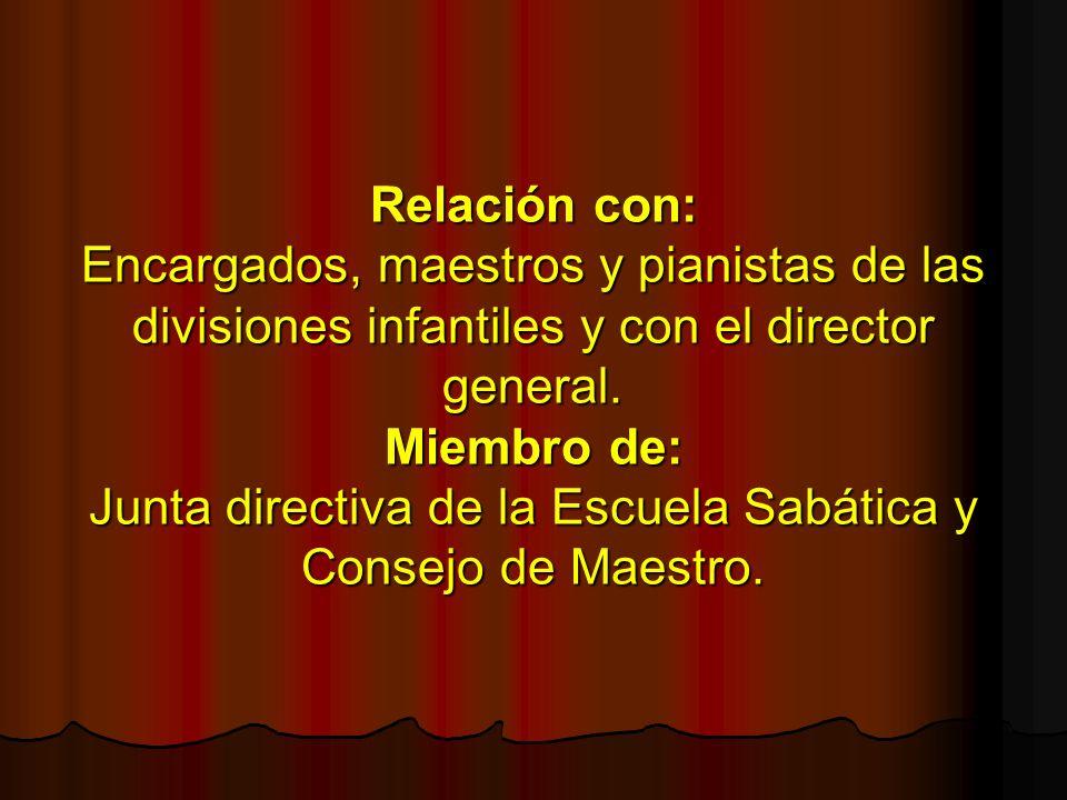 Relación con: Encargados, maestros y pianistas de las divisiones infantiles y con el director general.