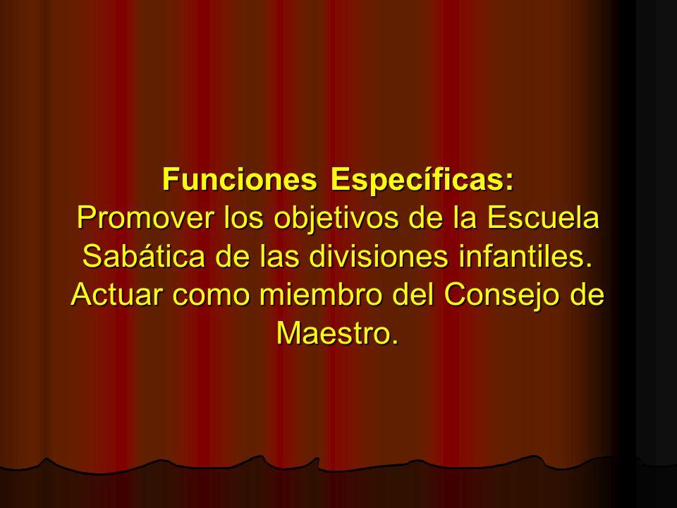 Funciones Específicas: Promover los objetivos de la Escuela Sabática de las divisiones infantiles.