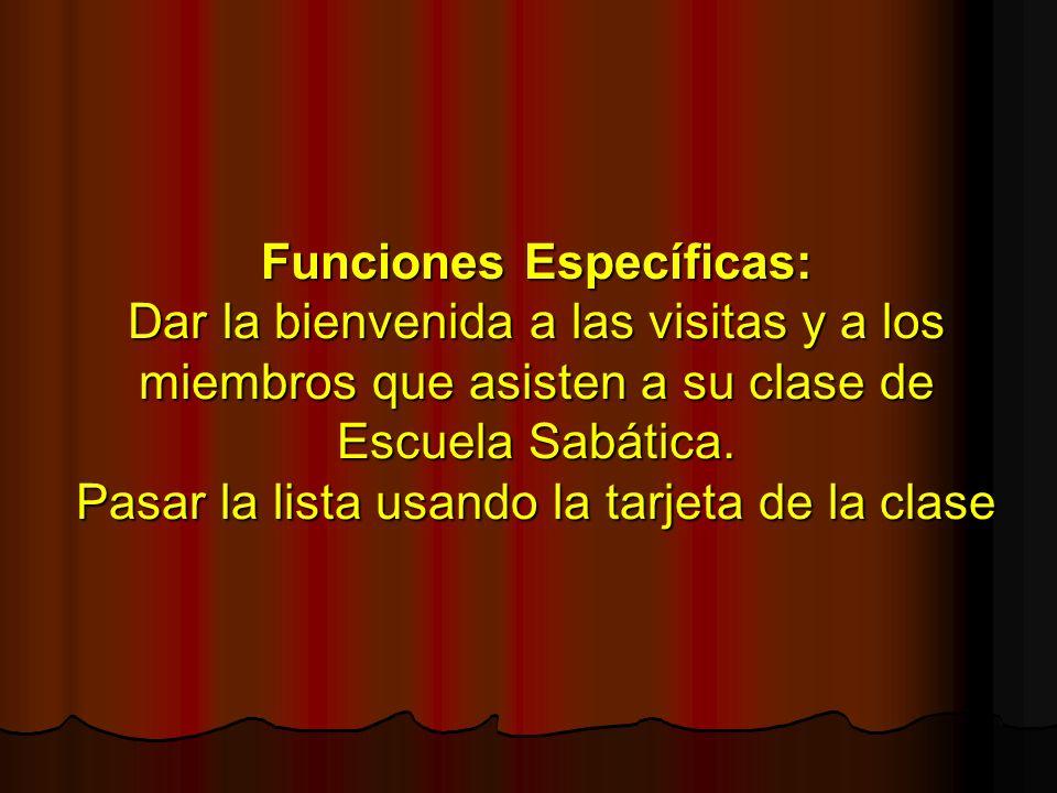 Funciones Específicas: Dar la bienvenida a las visitas y a los miembros que asisten a su clase de Escuela Sabática.