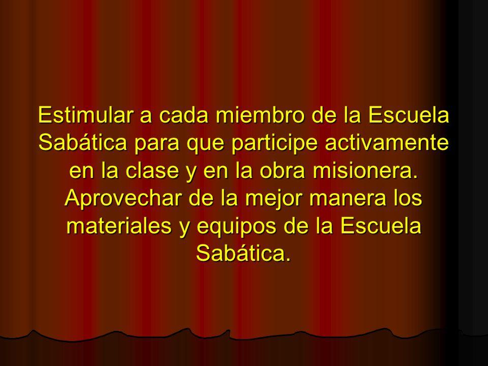 Estimular a cada miembro de la Escuela Sabática para que participe activamente en la clase y en la obra misionera.