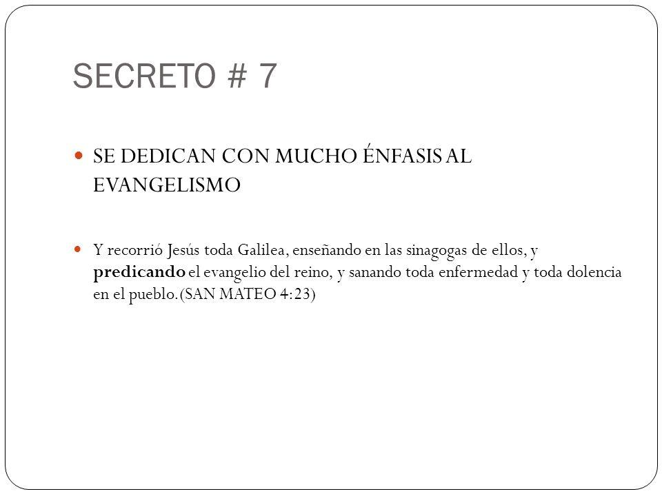 SECRETO # 7 SE DEDICAN CON MUCHO ÉNFASIS AL EVANGELISMO