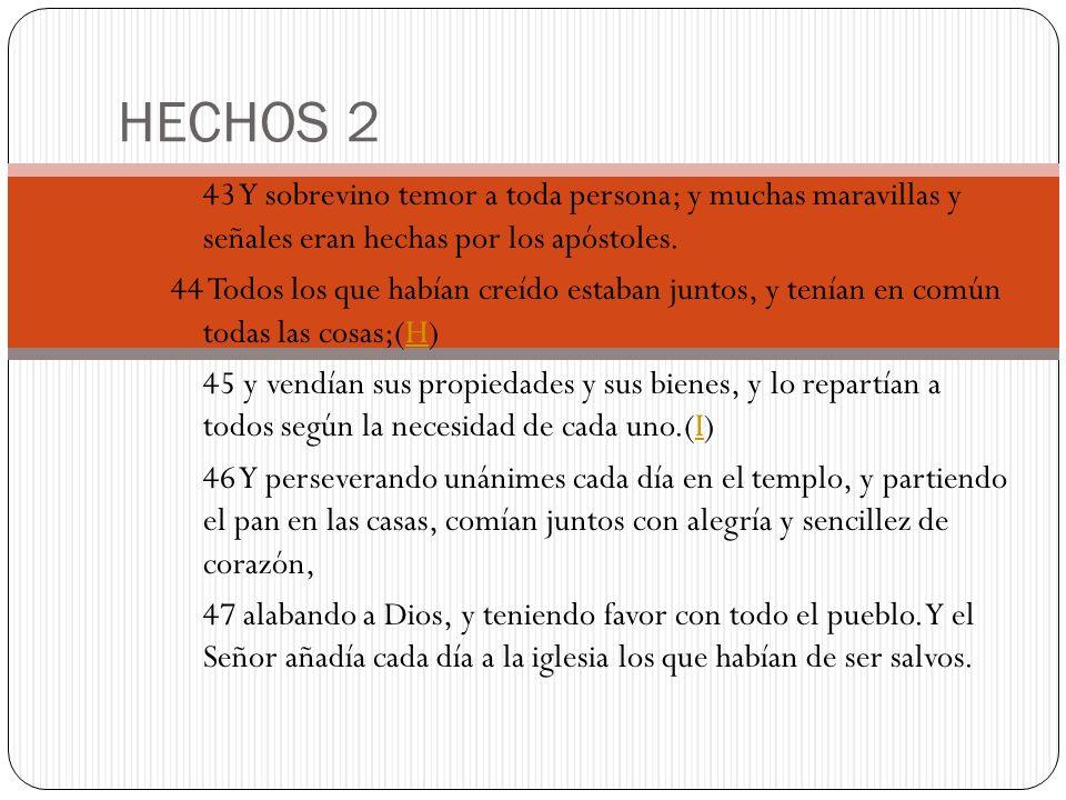 HECHOS 2 43 Y sobrevino temor a toda persona; y muchas maravillas y señales eran hechas por los apóstoles.