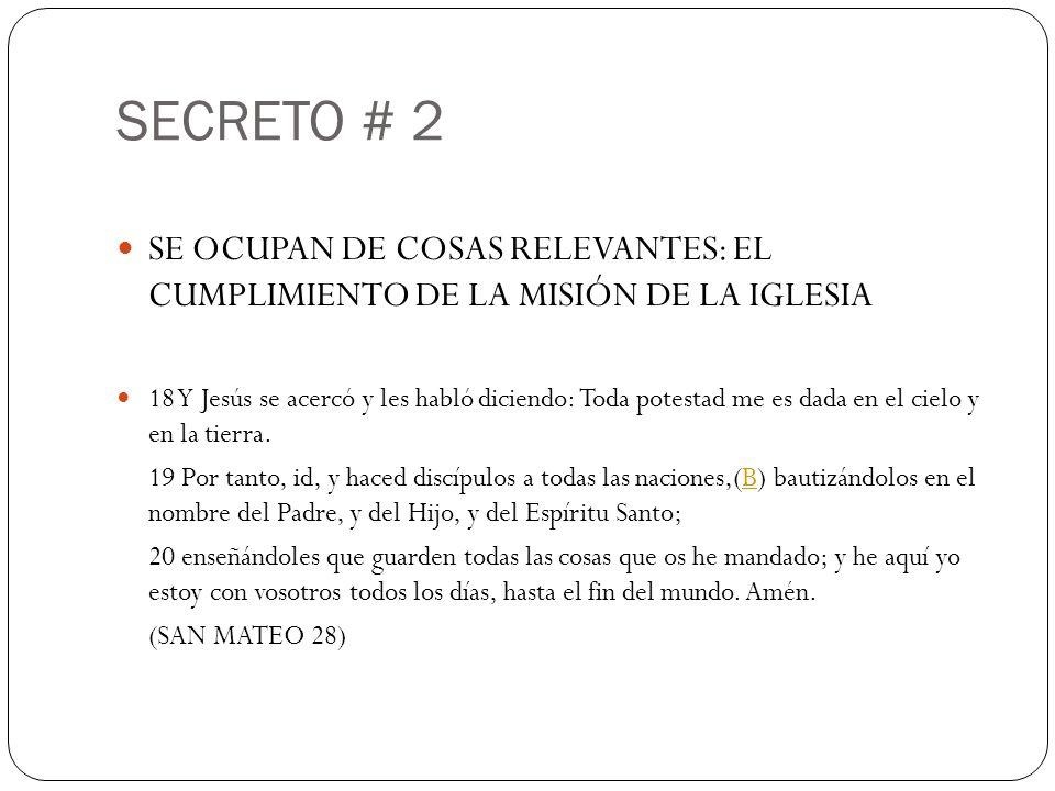 SECRETO # 2SE OCUPAN DE COSAS RELEVANTES: EL CUMPLIMIENTO DE LA MISIÓN DE LA IGLESIA.