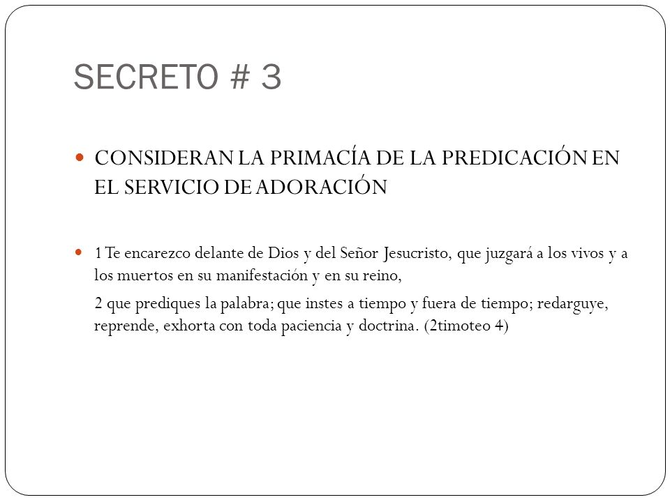 SECRETO # 3 CONSIDERAN LA PRIMACÍA DE LA PREDICACIÓN EN EL SERVICIO DE ADORACIÓN.