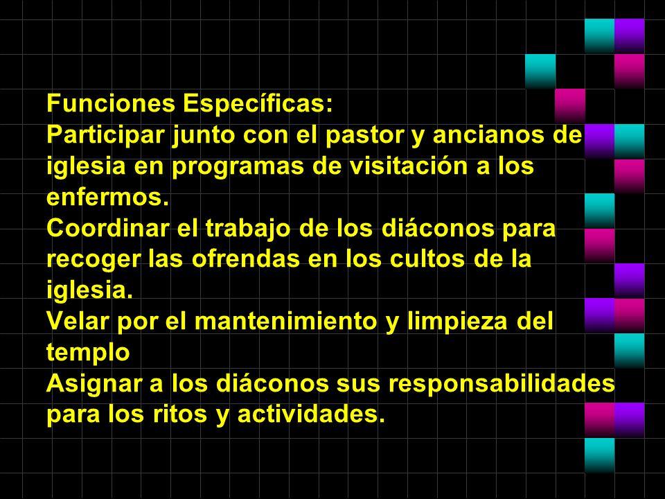 Funciones Específicas: Participar junto con el pastor y ancianos de iglesia en programas de visitación a los enfermos.