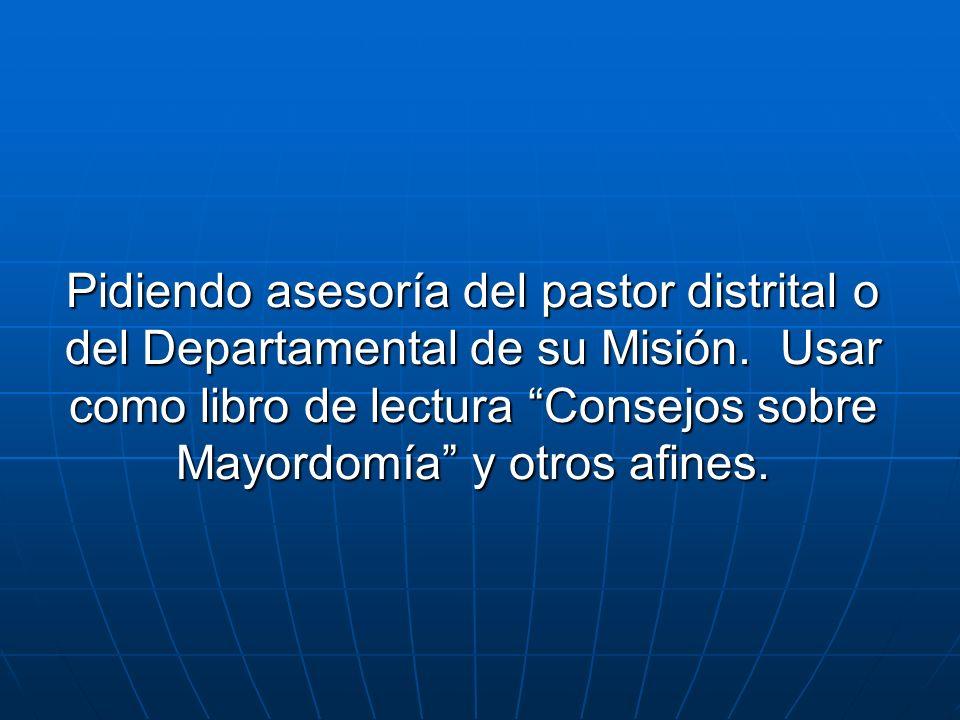 Pidiendo asesoría del pastor distrital o del Departamental de su Misión.