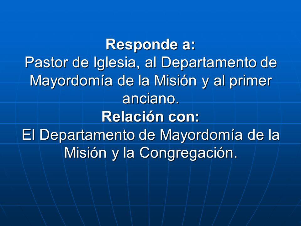 Responde a: Pastor de Iglesia, al Departamento de Mayordomía de la Misión y al primer anciano.