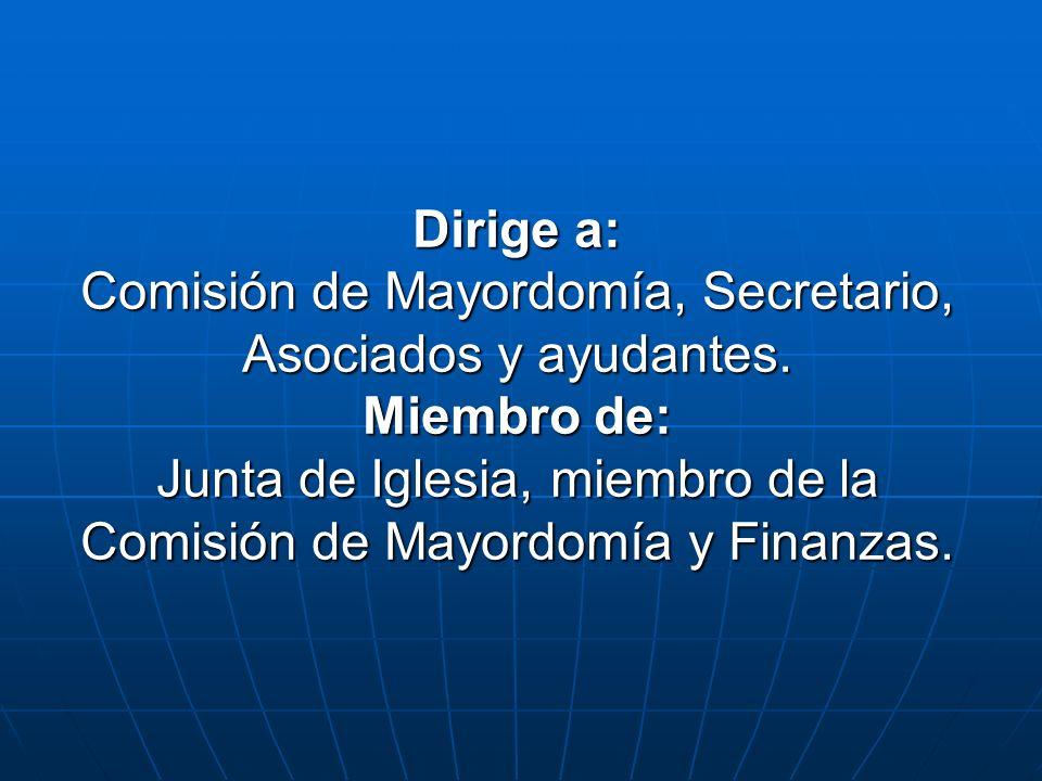 Dirige a: Comisión de Mayordomía, Secretario, Asociados y ayudantes