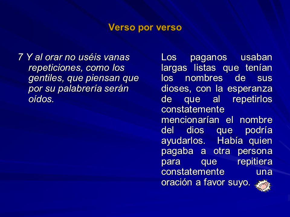 Verso por verso7 Y al orar no uséis vanas repeticiones, como los gentiles, que piensan que por su palabrería serán oídos.