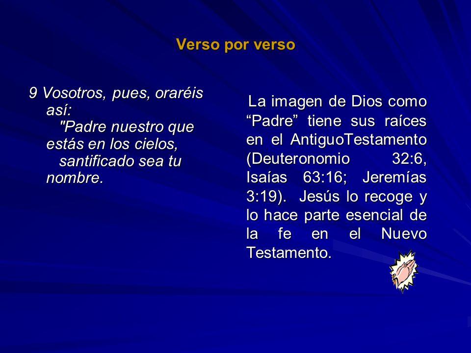 Verso por verso9 Vosotros, pues, oraréis así: Padre nuestro que estás en los cielos, santificado sea tu nombre.