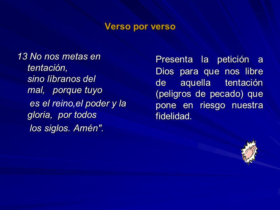 Verso por verso13 No nos metas en tentación, sino líbranos del mal, porque tuyo. es el reino,el poder y la gloria, por todos.