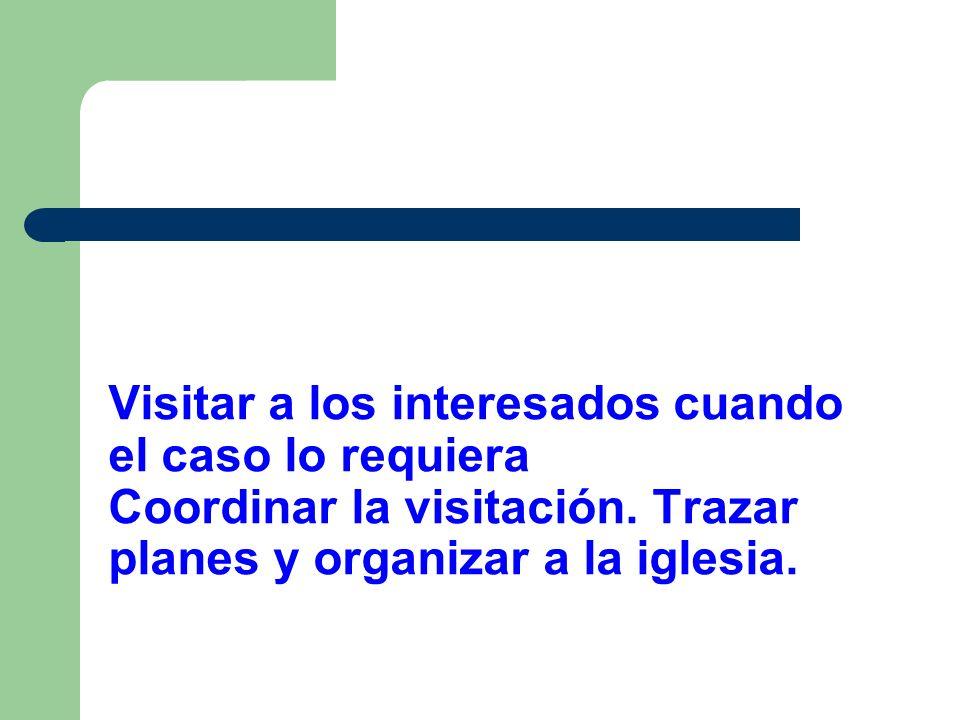 Visitar a los interesados cuando el caso lo requiera Coordinar la visitación.