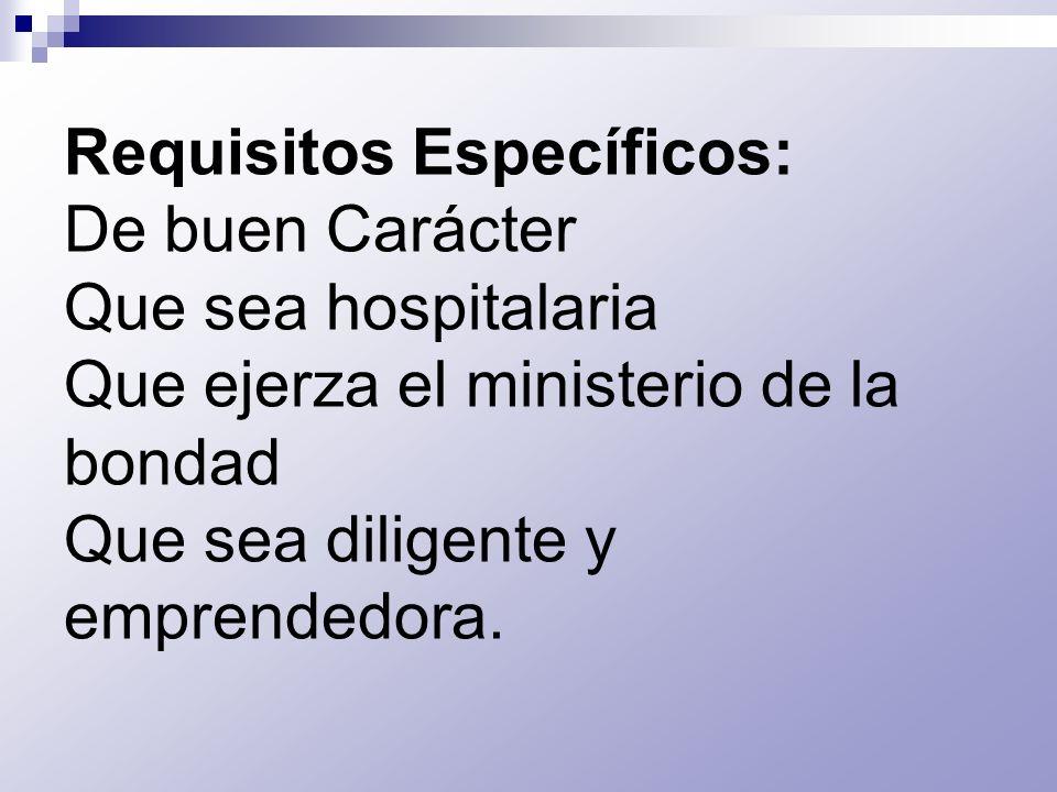 Requisitos Específicos: De buen Carácter Que sea hospitalaria Que ejerza el ministerio de la bondad Que sea diligente y emprendedora.