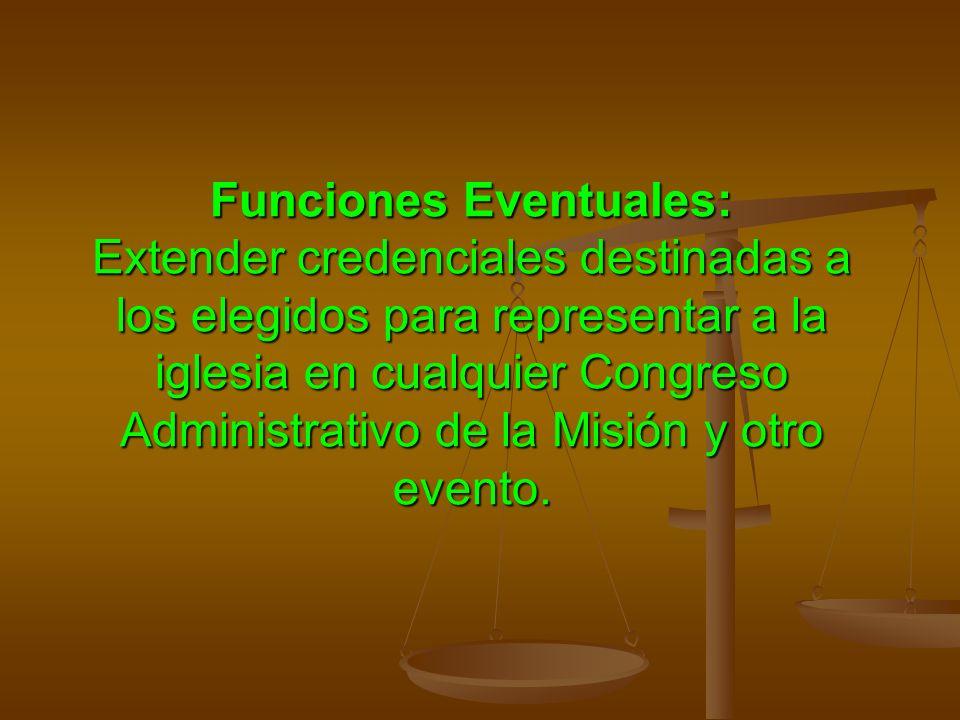 Funciones Eventuales: Extender credenciales destinadas a los elegidos para representar a la iglesia en cualquier Congreso Administrativo de la Misión y otro evento.
