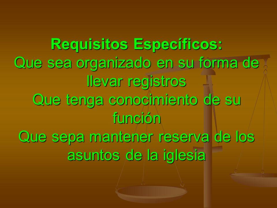 Requisitos Específicos: Que sea organizado en su forma de llevar registros Que tenga conocimiento de su función Que sepa mantener reserva de los asuntos de la iglesia