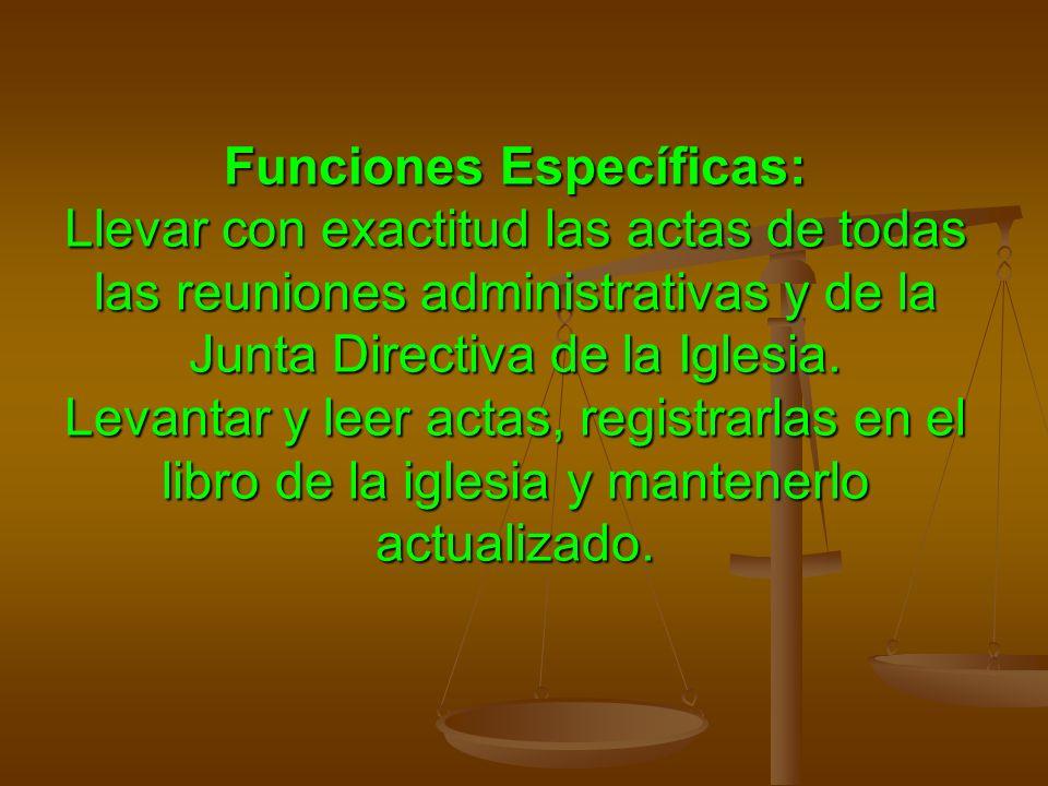 Funciones Específicas: Llevar con exactitud las actas de todas las reuniones administrativas y de la Junta Directiva de la Iglesia.