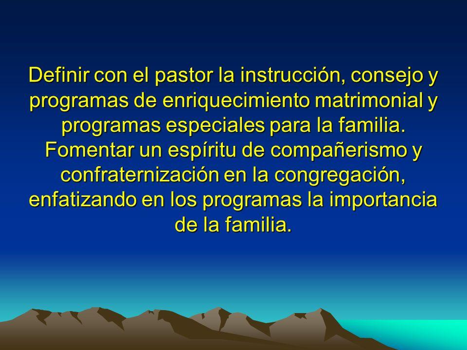 Definir con el pastor la instrucción, consejo y programas de enriquecimiento matrimonial y programas especiales para la familia.