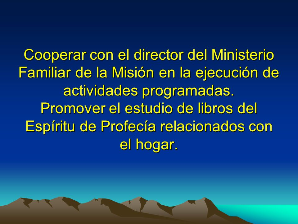 Cooperar con el director del Ministerio Familiar de la Misión en la ejecución de actividades programadas.