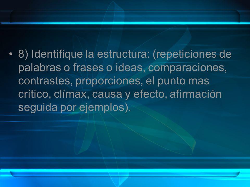 8) Identifique la estructura: (repeticiones de palabras o frases o ideas, comparaciones, contrastes, proporciones, el punto mas crítico, clímax, causa y efecto, afirmación seguida por ejemplos).
