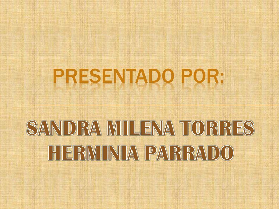 PRESENTADO POR: SANDRA MILENA TORRES HERMINIA PARRADO