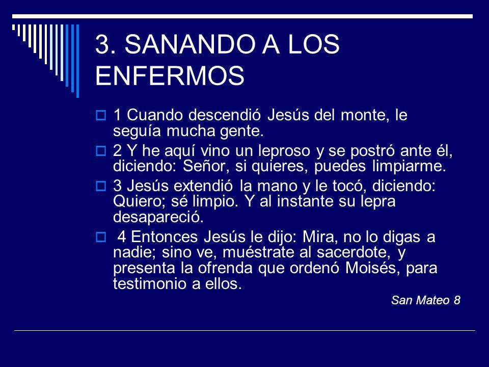 3. SANANDO A LOS ENFERMOS 1 Cuando descendió Jesús del monte, le seguía mucha gente.
