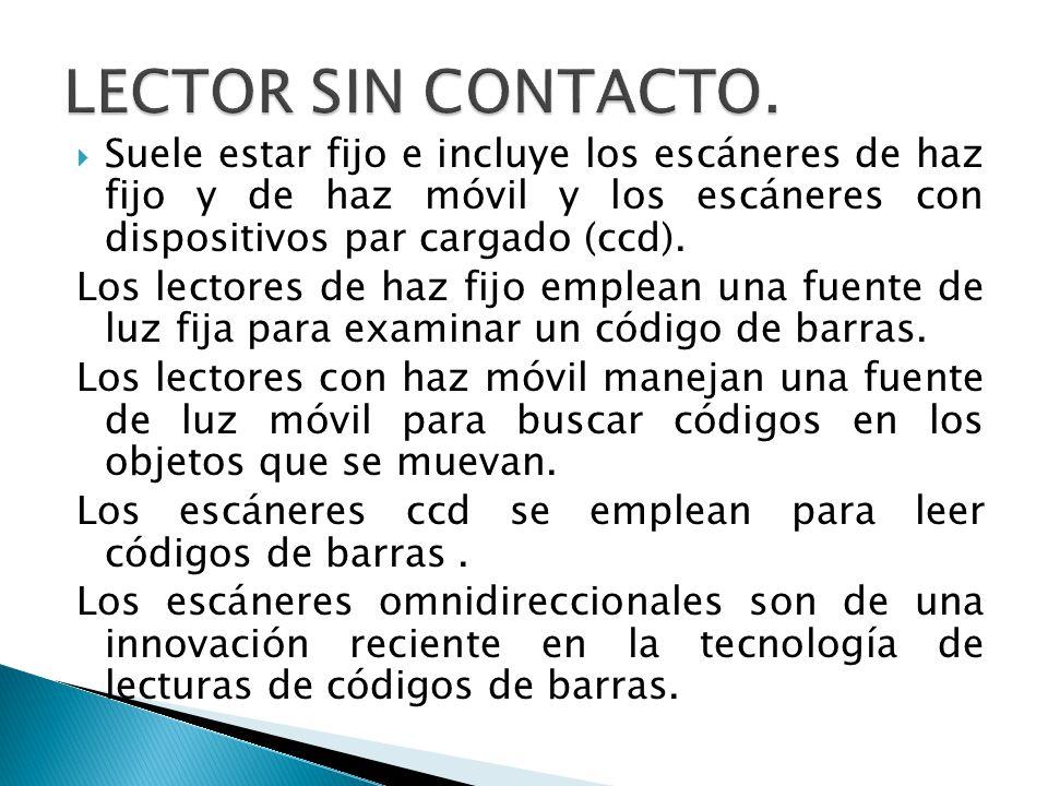 LECTOR SIN CONTACTO. Suele estar fijo e incluye los escáneres de haz fijo y de haz móvil y los escáneres con dispositivos par cargado (ccd).