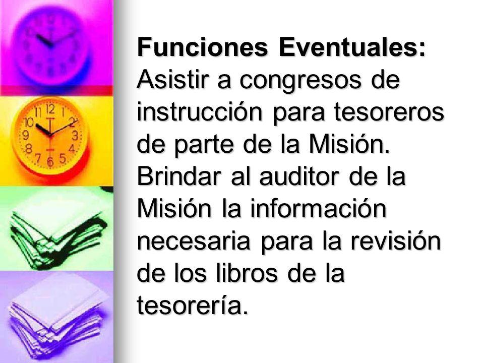Funciones Eventuales: Asistir a congresos de instrucción para tesoreros de parte de la Misión.
