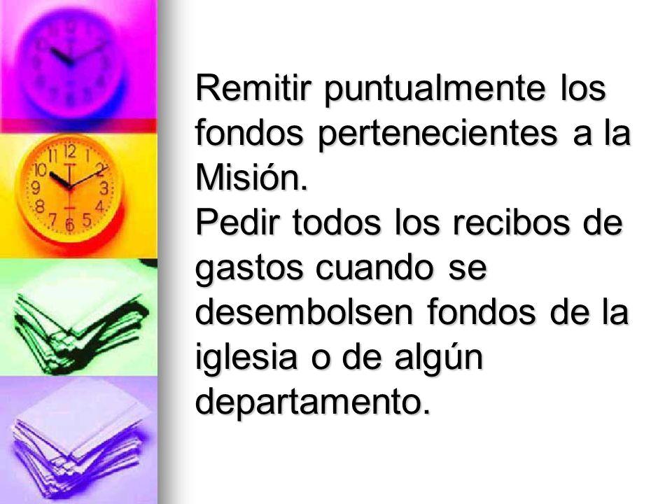 Remitir puntualmente los fondos pertenecientes a la Misión