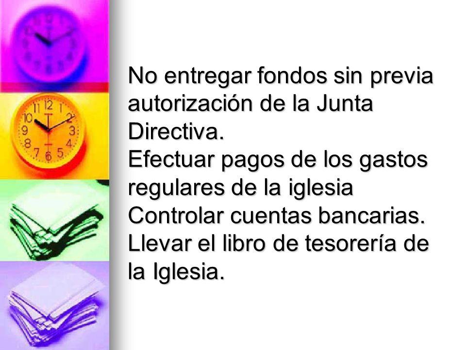 No entregar fondos sin previa autorización de la Junta Directiva
