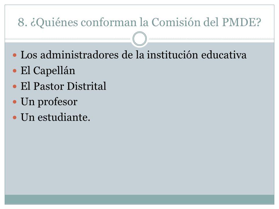 8. ¿Quiénes conforman la Comisión del PMDE