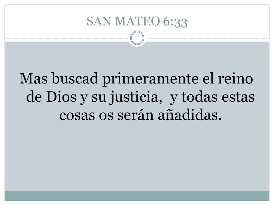 SAN MATEO 6:33Mas buscad primeramente el reino de Dios y su justicia, y todas estas cosas os serán añadidas.
