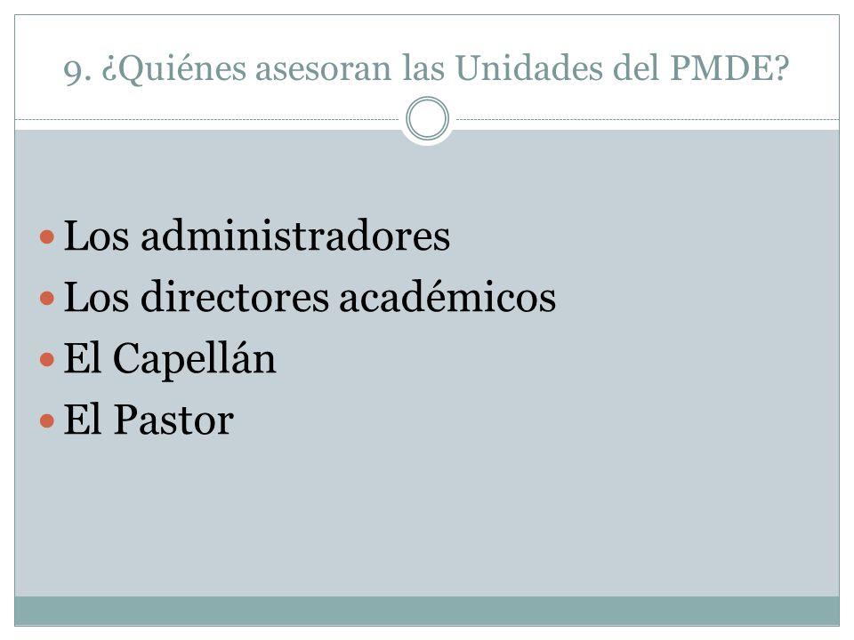 9. ¿Quiénes asesoran las Unidades del PMDE