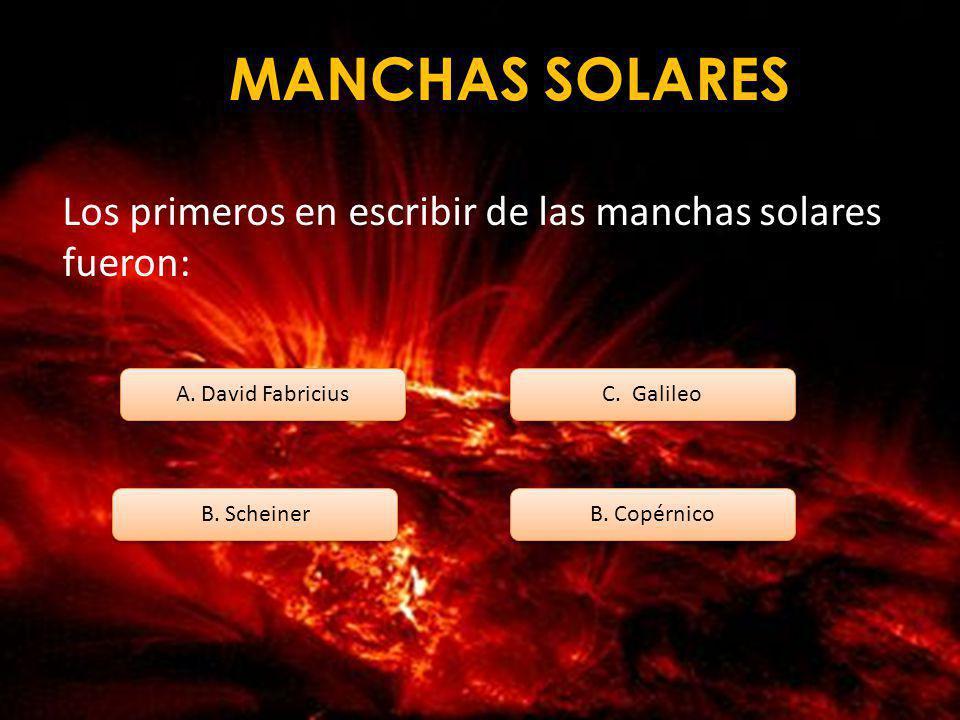 MANCHAS SOLARES Los primeros en escribir de las manchas solares fueron: A. David Fabricius. C. Galileo.