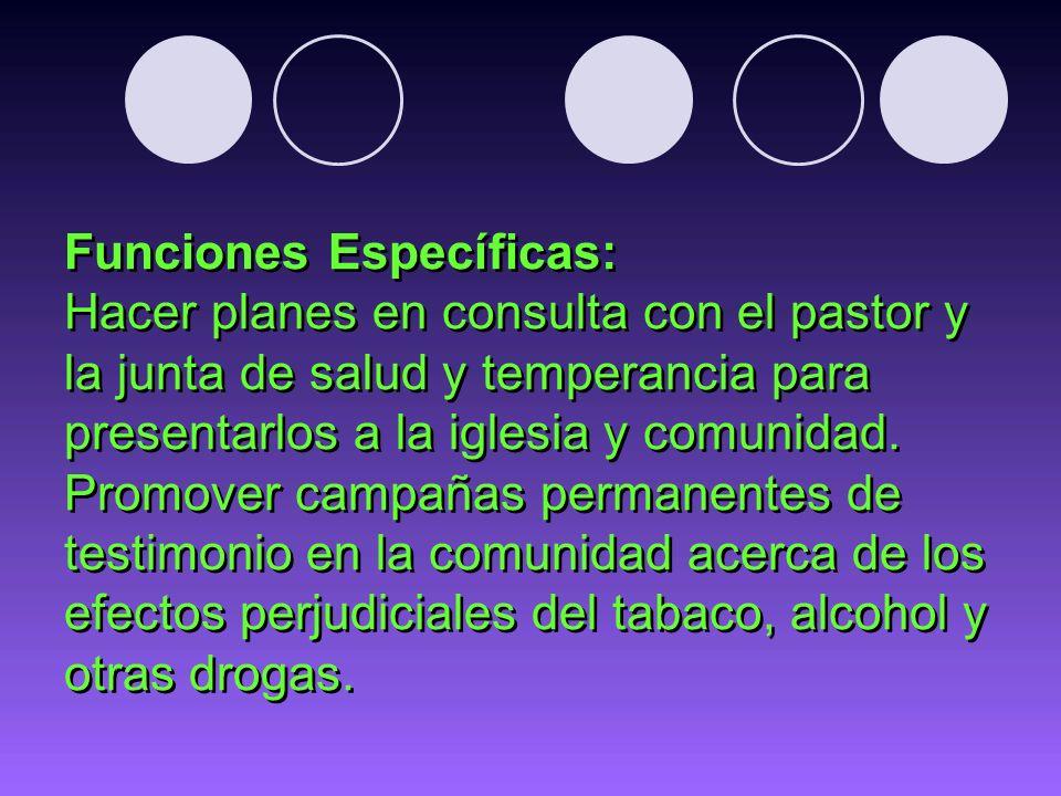 Funciones Específicas: Hacer planes en consulta con el pastor y la junta de salud y temperancia para presentarlos a la iglesia y comunidad.