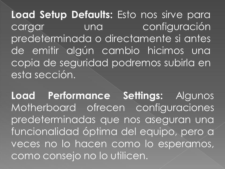 Load Setup Defaults: Esto nos sirve para cargar una configuración predeterminada o directamente si antes de emitir algún cambio hicimos una copia de seguridad podremos subirla en esta sección.