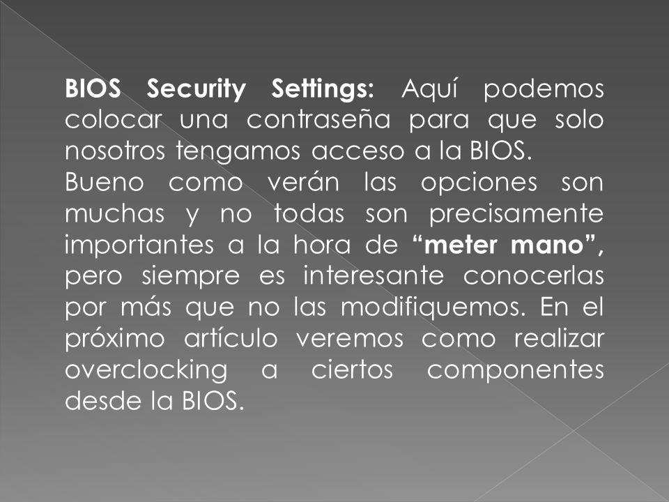BIOS Security Settings: Aquí podemos colocar una contraseña para que solo nosotros tengamos acceso a la BIOS.