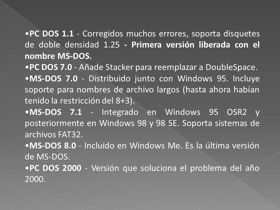 PC DOS 1.1 - Corregidos muchos errores, soporta disquetes de doble densidad 1.25 - Primera versión liberada con el nombre MS-DOS.