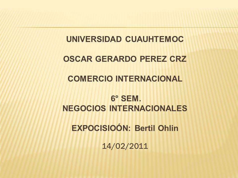 UNIVERSIDAD CUAUHTEMOC OSCAR GERARDO PEREZ CRZ COMERCIO INTERNACIONAL