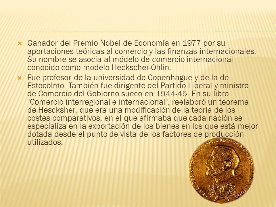 Ganador del Premio Nobel de Economía en 1977 por su aportaciones teóricas al comercio y las finanzas internacionales. Su nombre se asocia al módelo de comercio internacional conocido como modelo Heckscher-Ohlin.