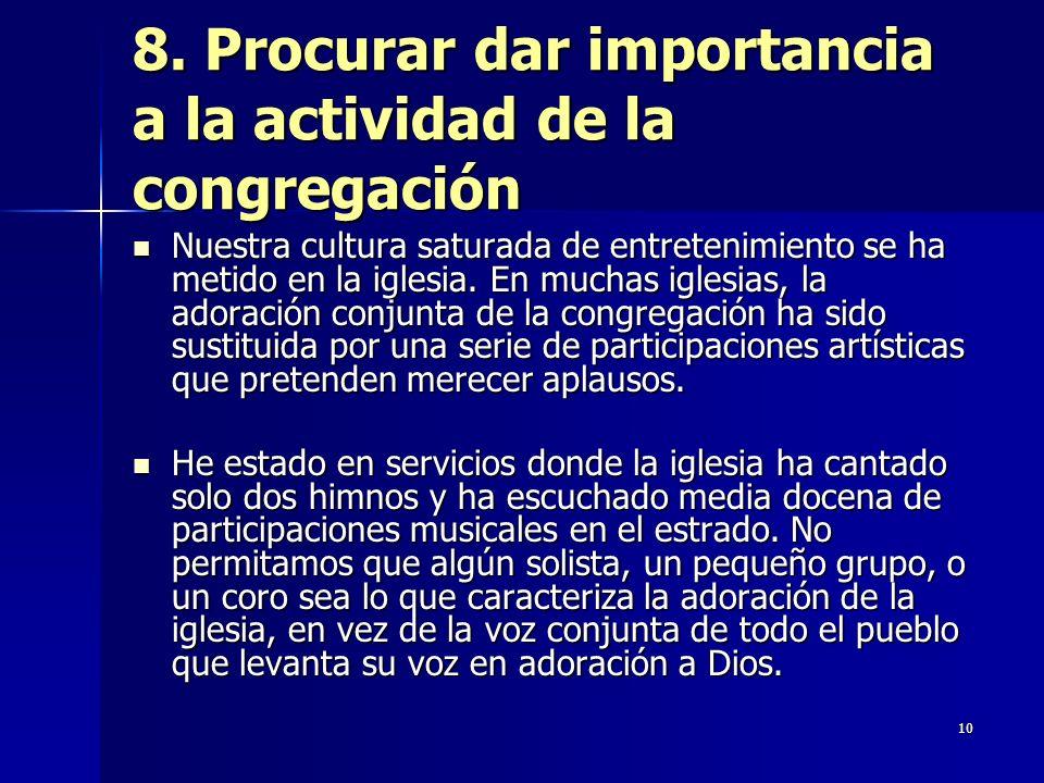8. Procurar dar importancia a la actividad de la congregación