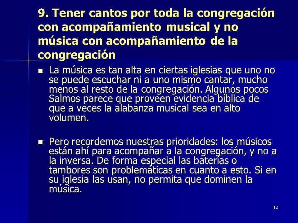 9. Tener cantos por toda la congregación con acompañamiento musical y no música con acompañamiento de la congregación