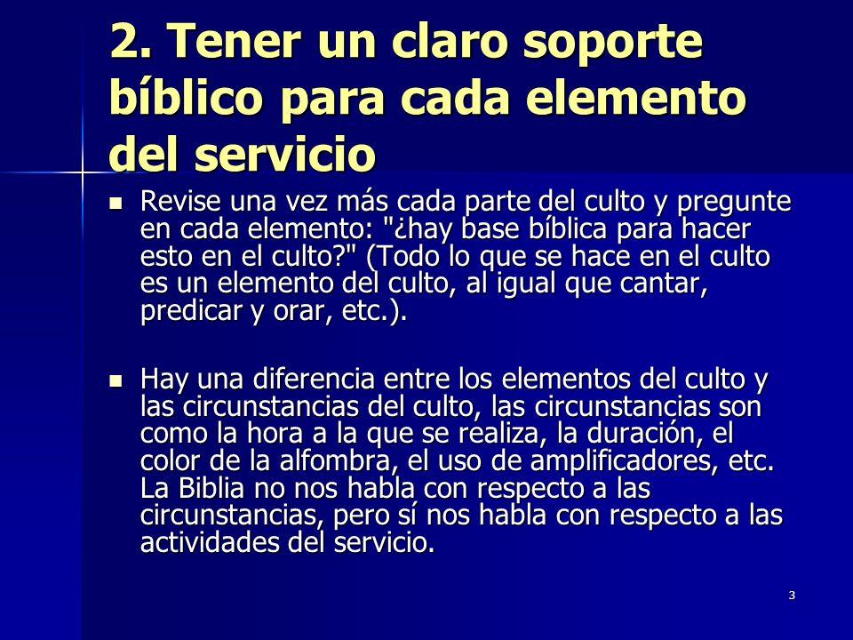 2. Tener un claro soporte bíblico para cada elemento del servicio