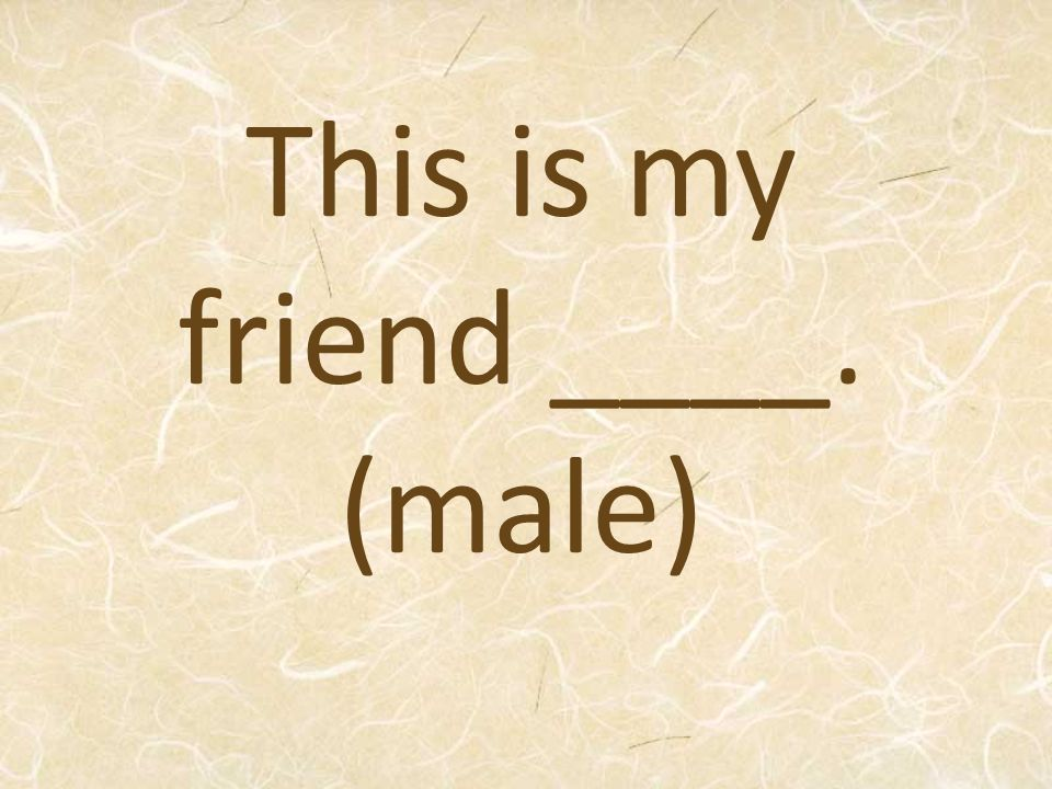 This is my friend ____. (male)