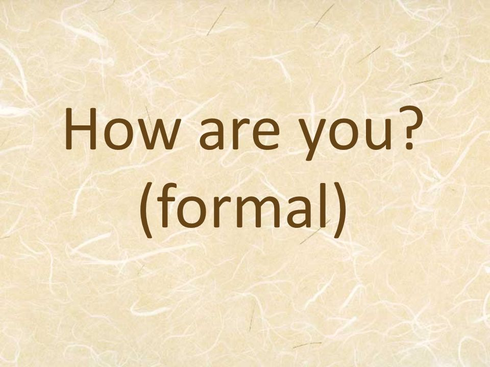 How are you (formal)