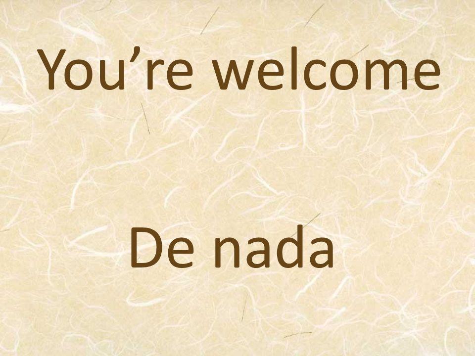 You're welcome De nada