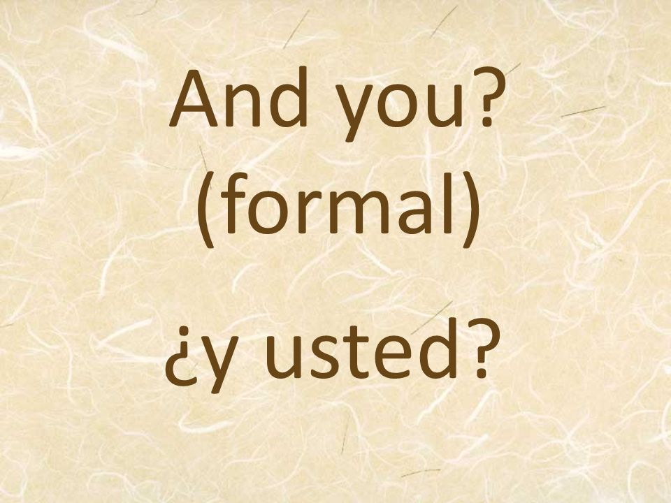 And you (formal) ¿y usted