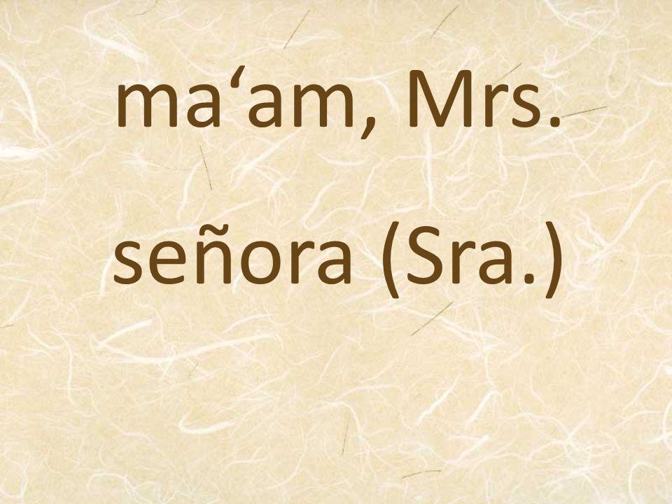 ma'am, Mrs. señora (Sra.)