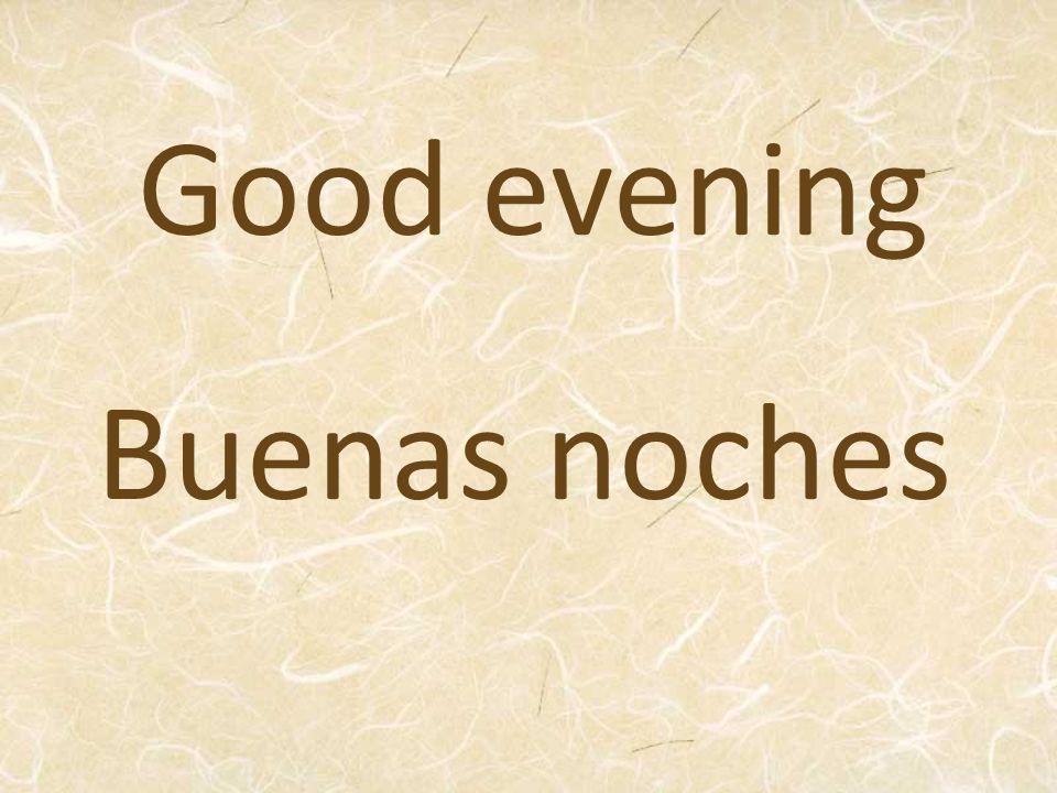 Good evening Buenas noches