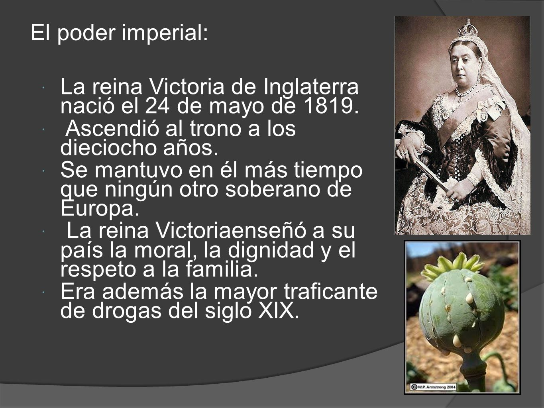 El poder imperial: La reina Victoria de Inglaterra nació el 24 de mayo de 1819. Ascendió al trono a los dieciocho años.